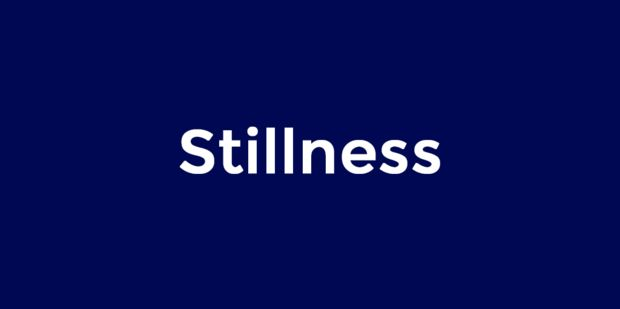 Stillness is a quality of being