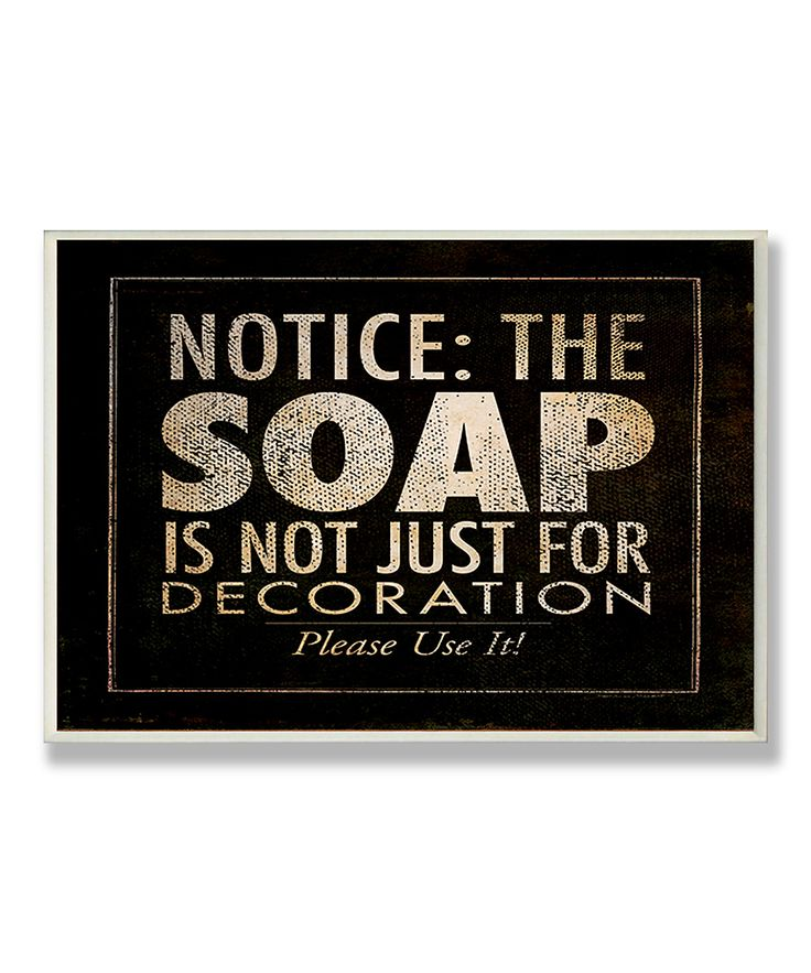 'Notice: The Soap' Wall Plaque | Daily deals for moms, babies and kids