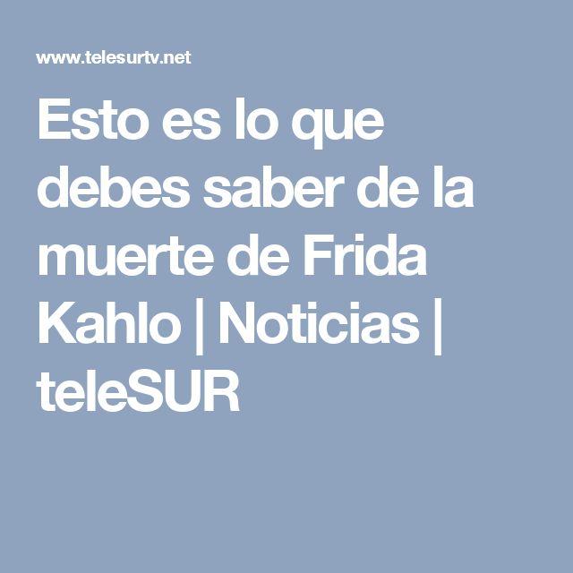 Esto es lo que debes saber de la muerte de Frida Kahlo | Noticias | teleSUR