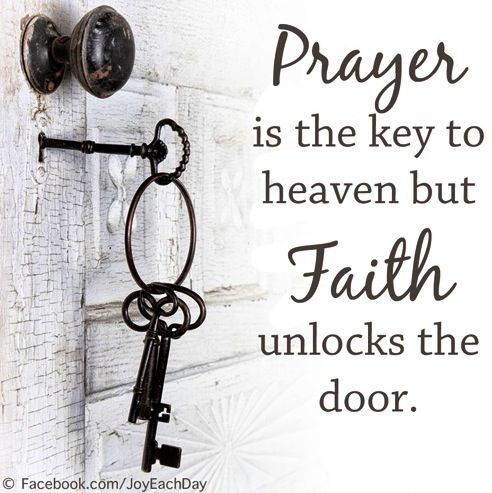 PRAYER is the key to heaven but FAITH unlocks the door. ... that is beautiful <3