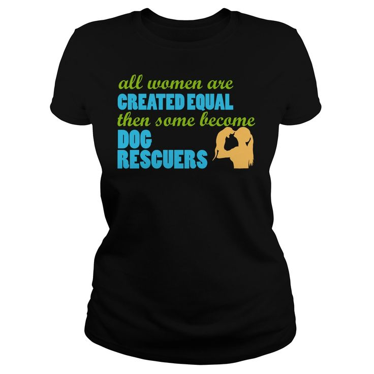 All Women were Created Equal Then Some Become Dog Rescuers T-Shirt