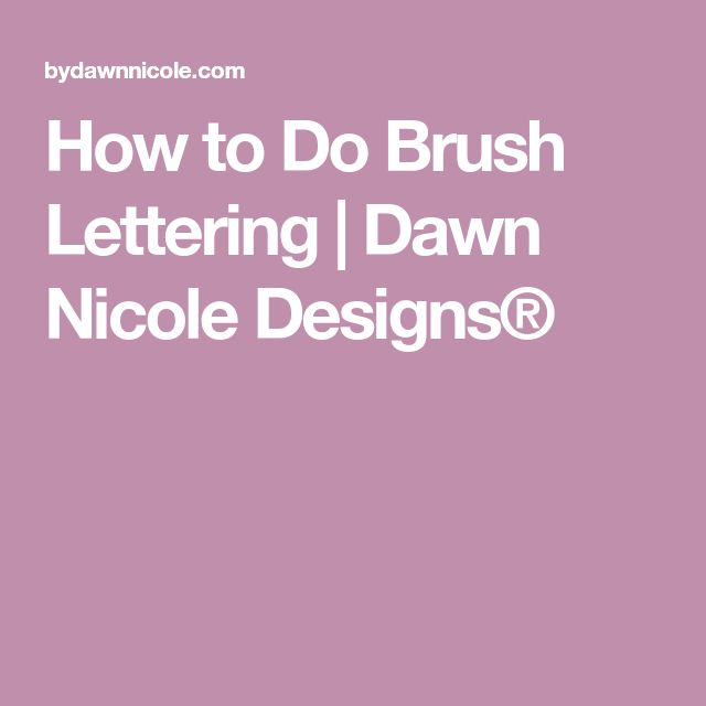 How to Do Brush Lettering |  Dawn Nicole Designs®
