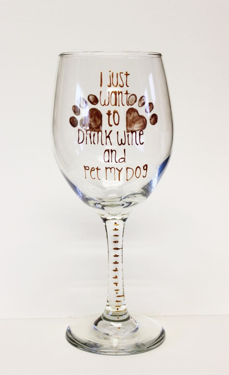 "Hand Painted Wine Glass, ""I just want to drink wine and pet my dog"" by YouBetYourSassyGlass on Etsy https://www.etsy.com/listing/250073010/hand-painted-wine-glass-i-just-want-to"