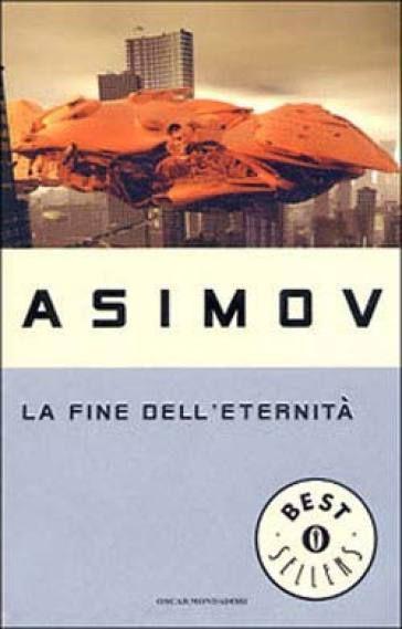 LA FINE DELL'ETERNITÀ, di Isaac Asimov ed. Oscar Mondadori
