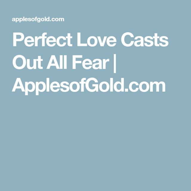 Perfect Love Casts Out All Fear | ApplesofGold.com