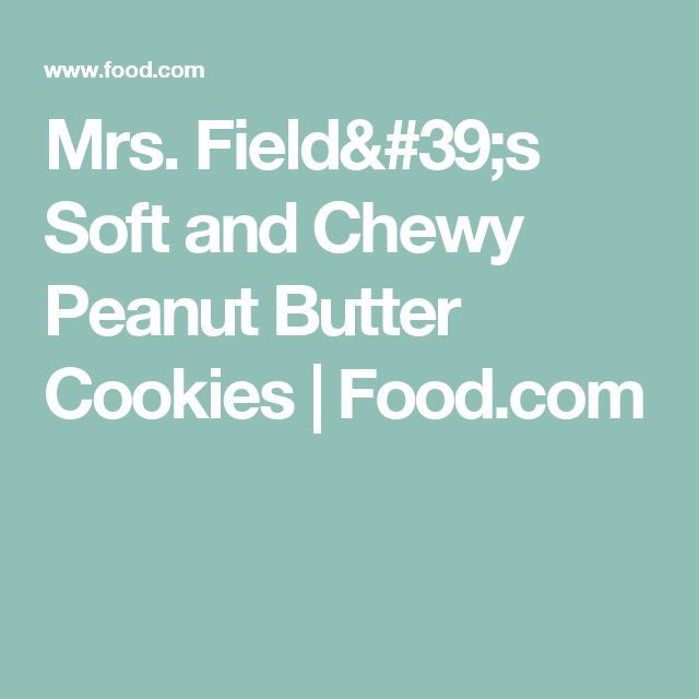 Mrs. Field's Soft and Chewy Peanut Butter Cookies | Food.com