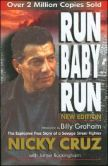 Run Baby Run:  Read the story of Nicky Cruz, a warlord of a vicious New York City gang. He was an experienced thief, mugger, and hardened, violent street criminal - all before he reached 18. RUN BABY RUN Billy Graham says: ''The story of Nicky Cruz is remarkable. It has all the elements of tragedy, violence and intrigue, plus the greatest ingredient of all: the power of the Gospel of Jesus Christ.''