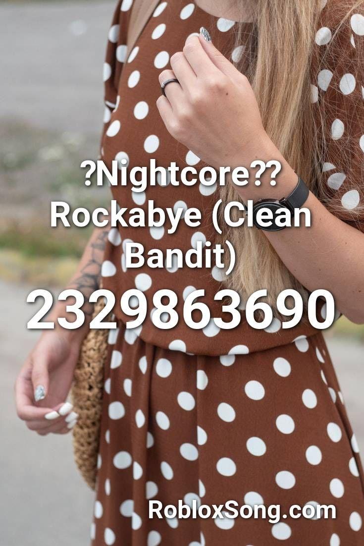 Nightcore Rockabye Clean Bandit Roblox Id Roblox Music