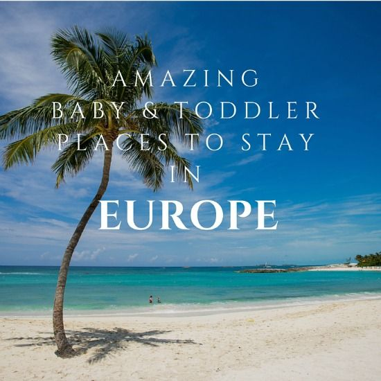 A Roundup of the best Baby and Toddler Friendly Places to Stay in Europe including villas, cottages and hotels in Greece, Cyprus, Spain, France, Portugal, Majorca and Italy.