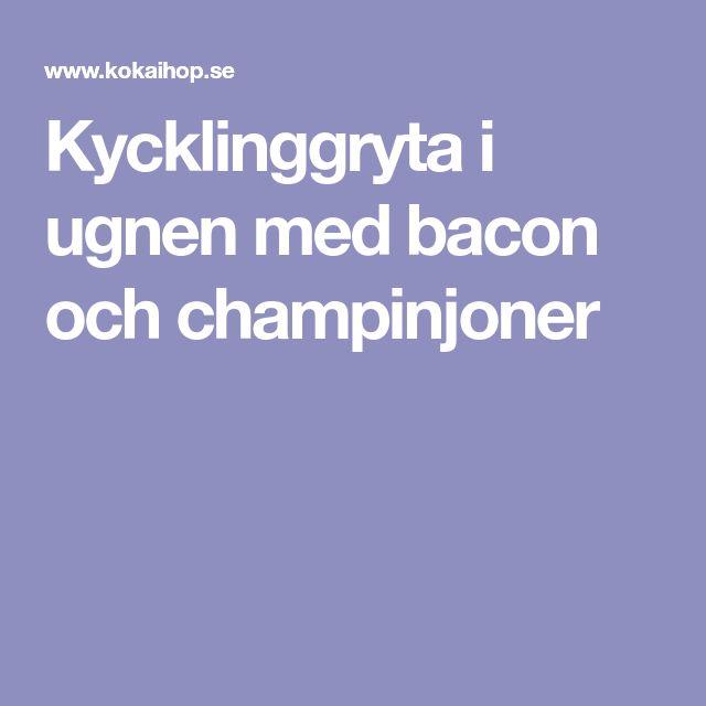 Kycklinggryta i ugnen med bacon och champinjoner
