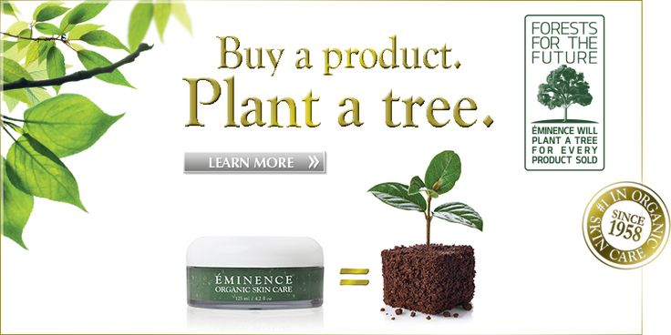 Éminence Organic Skin Care is planting a tree for every product sold!  Invest in beautiful skin and the earth!