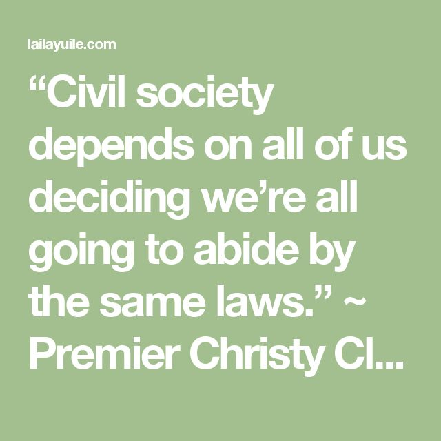 """Civil society depends on all of us deciding we're all going to abide by the same laws."" ~ Premier Christy Clark – Laila Yuile on people, politics and life in B.C."