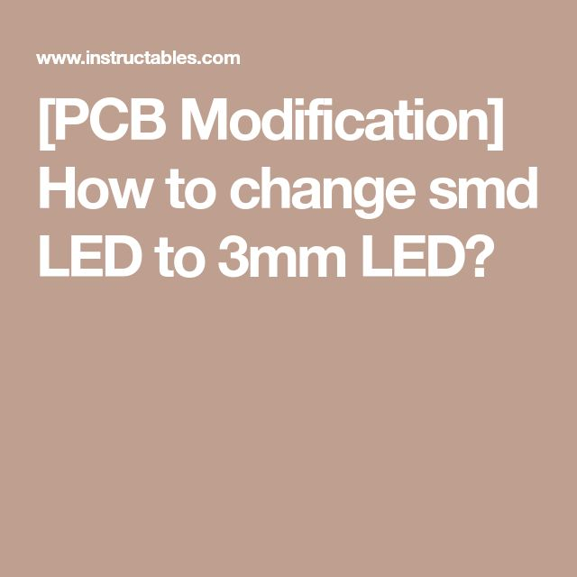 [PCB Modification] How to change smd LED to 3mm LED?
