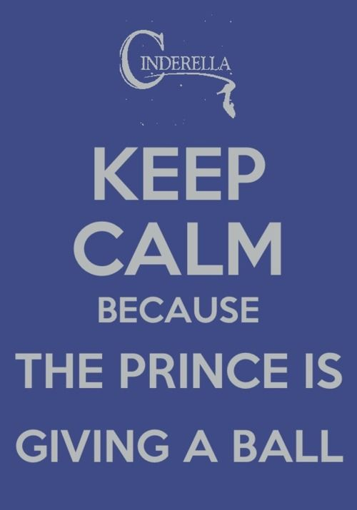 Keep Calm Because the Prince is Giving a Ball!