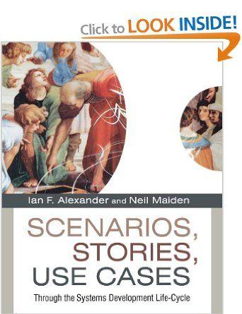 Scenarios, Stories, Use Cases : Through the Systems Development Life-Cycle: Amazon.co.uk: Ian Alexander, Neil Maiden: Books