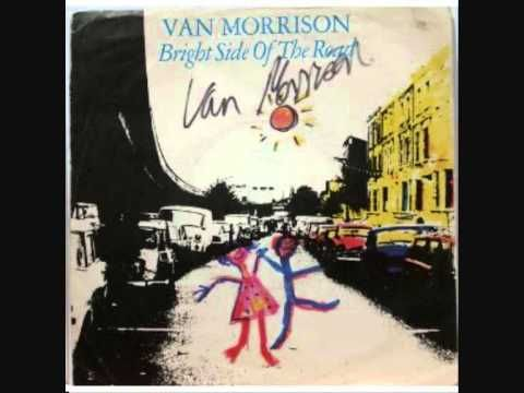 So many great Van Morrison songs through all these yrs....but waaaay up there on my list of favs is 'Bright Side of the Road' from  his 1979 album Into the Music