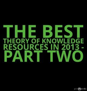 The Best Theory Of Knowledge Resources In 2013 – Part Two