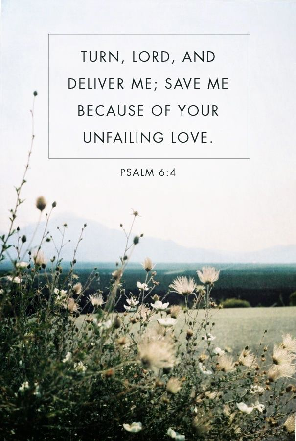 Psalm 6:4...More at http://beliefpics.christianpost.com/ #bible #god #deliver