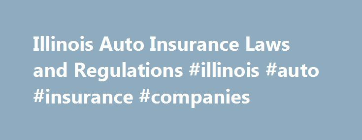 Illinois Auto Insurance Laws and Regulations #illinois #auto #insurance #companies http://coupons.nef2.com/illinois-auto-insurance-laws-and-regulations-illinois-auto-insurance-companies/  # Illinois Auto Insurance Laws and Regulations This article offers a brief introduction to car insurance laws and regulations in Illinois. We'll look at the fault-based liability rules in place and the kinds of car insurance coverage that is required under Illinois law. If you're looking for more general…