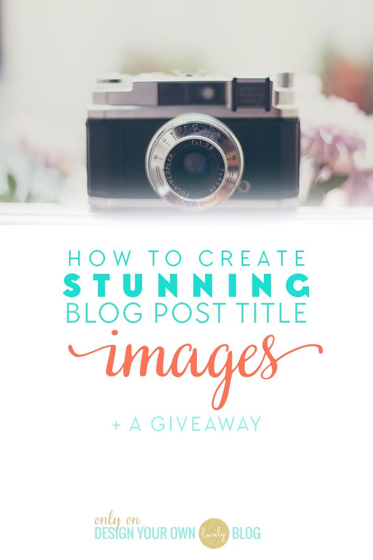 How to create STUNNING Blog post title images & resources & a style stock photo giveaway!