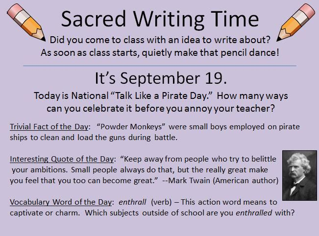 """September 19 is coming, and it's """"Talk like a Pirate"""" Day!  Who comes up with these holidays, but stuff like that inspires good sacred writing.  Chaz, for example, wrote the following: http://www.pinterest.com/pin/450852612670153425/ I am bummed I can't find Travis' writing from last year; he did a whole adventure story about a kid who was a """"powder monkey,"""" and it took him a week to do so.  All from one silly little slide that is posted daily in my classroom."""