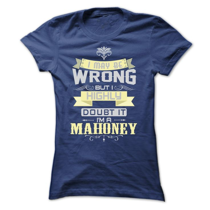 I MAY BE WRONG I AM A MAHONEY TSHIRTS