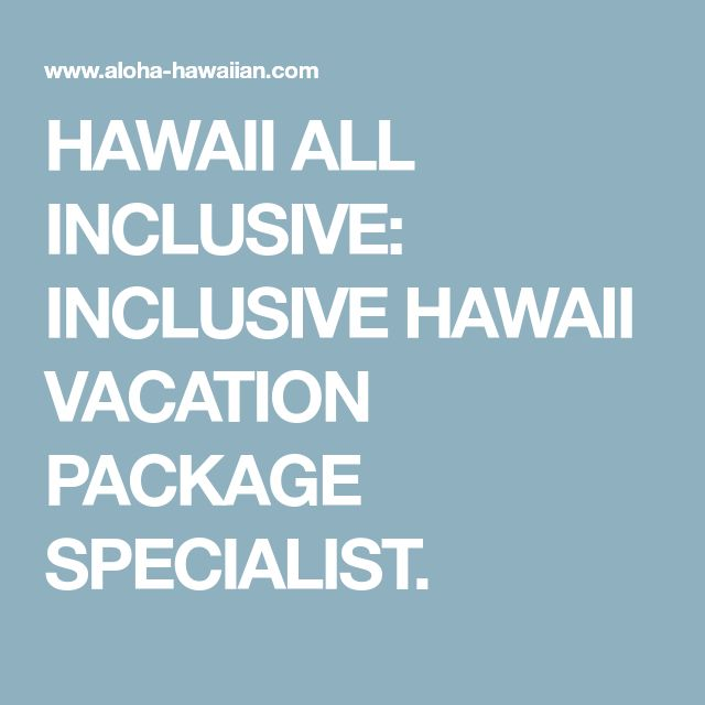 HAWAII ALL INCLUSIVE: INCLUSIVE HAWAII VACATION PACKAGE SPECIALIST.