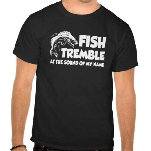 Fish Tremble At The Sound of My Name Fisherman TEE