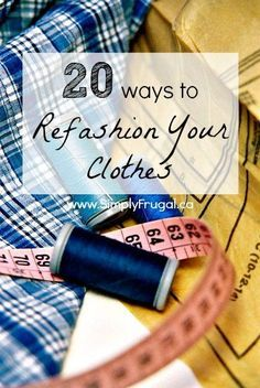 20 Ways to Refashion your Clothes. Forget buying brand new clothes! Check out these DIY sewing ideas for refashioning clothes you may already own. You'll be sure to find a tutorial for a new dress, shirt or whatever you fancy!