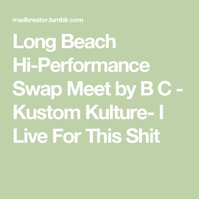 Long Beach Hi-Performance Swap Meet by B C - Kustom Kulture- I Live For This Shit