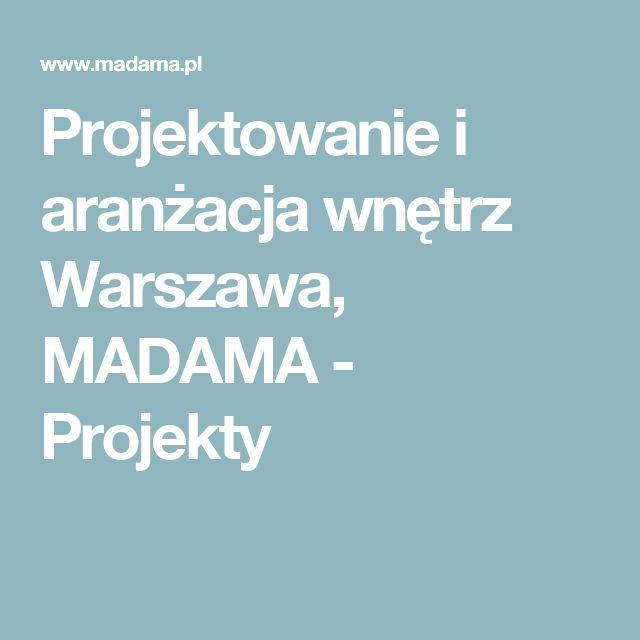 Projektowanie i aranżacja wnętrz Warszawa, MADAMA - Projekty