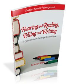 Hearing and Reading, Telling and Writing: A Charlotte Mason Language Arts Handbook - Simply Charlotte Mason (Need to buy this and read it!)