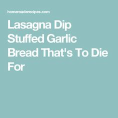 Lasagna Dip Stuffed Garlic Bread That's To Die For
