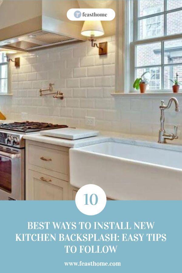 10 Best Ways To Install New Kitchen Backsplash Easy Tips To Follow Kitchen Backsplash Backsplash New Kitchen