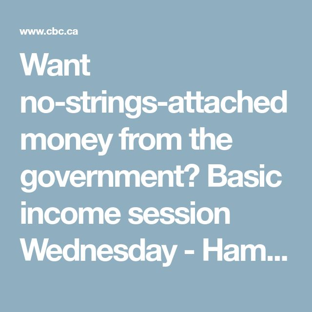 Want no-strings-attached money from the government? Basic income session Wednesday - Hamilton - CBC News