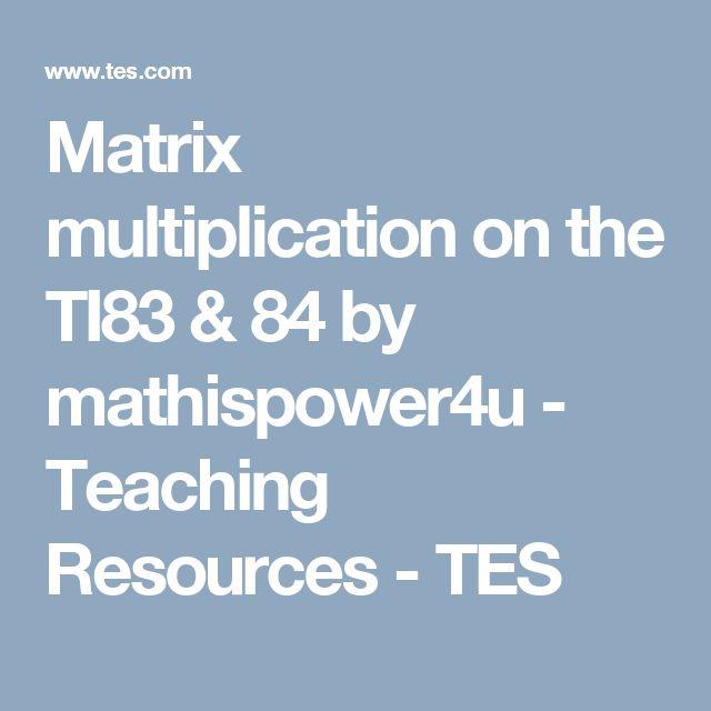 Matrix multiplication on the TI83 & 84 by mathispower4u - Teaching Resources - TES