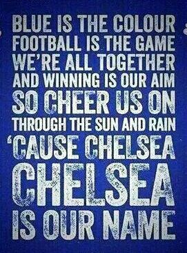 """Football is the game We're all together And winning is our aim Through sun and rain 'Cause Chelsea is our name"""