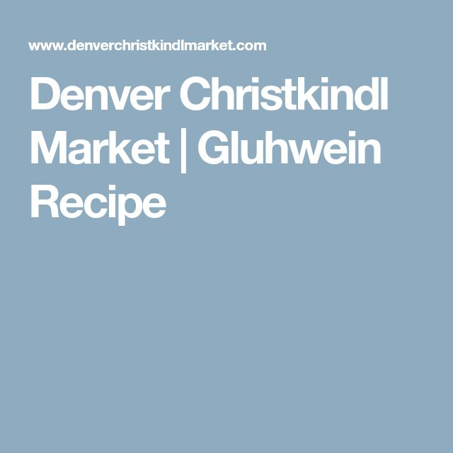 Denver Christkindl Market | Gluhwein Recipe