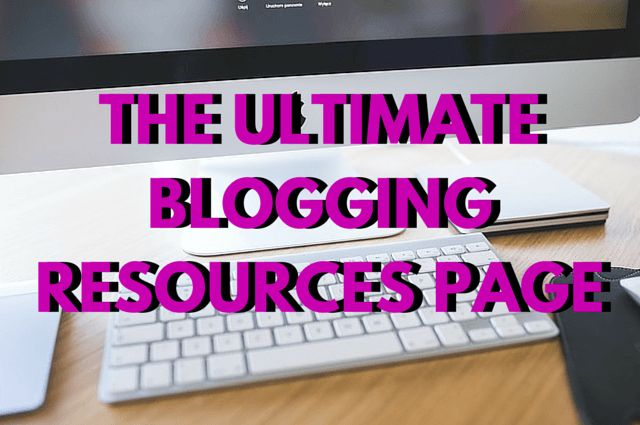 The Ultimate Blogging Resources Page