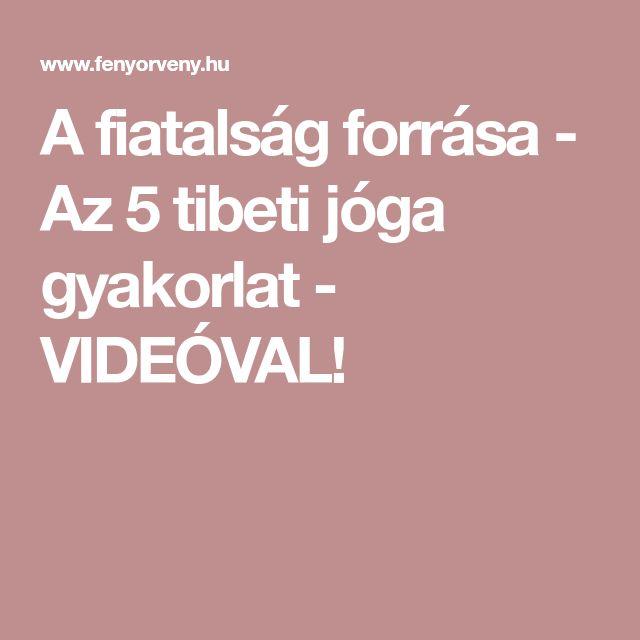 A fiatalság forrása - Az 5 tibeti jóga gyakorlat - VIDEÓVAL!