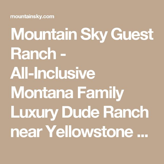 Mountain Sky Guest Ranch - All-Inclusive Montana Family Luxury Dude Ranch near Yellowstone National Park for your family vacation