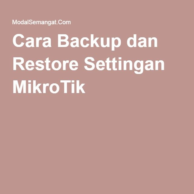 Cara Backup dan Restore Settingan MikroTik