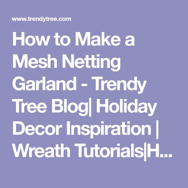 How to Make a Mesh Netting Garland - Trendy Tree Blog| Holiday Decor Inspiration | Wreath Tutorials|Holiday Decorations| Mesh & Ribbons