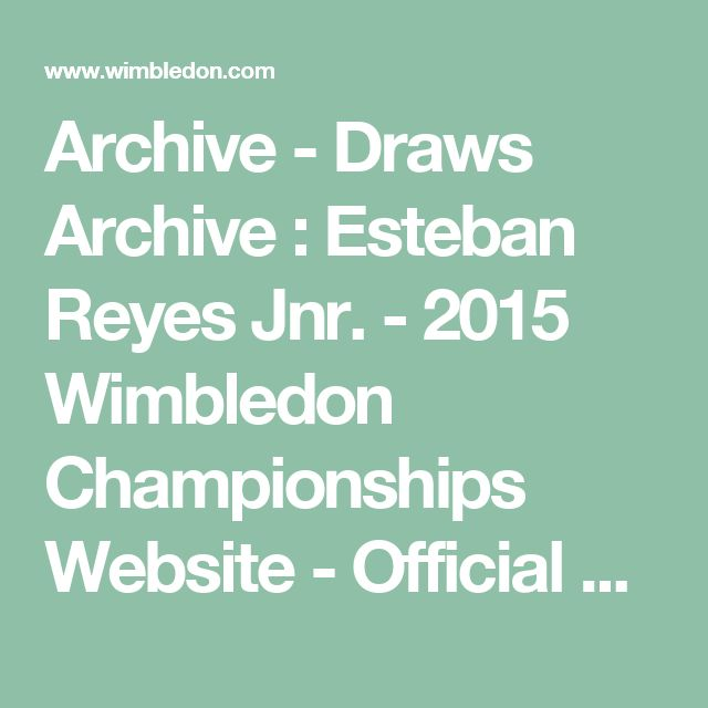 Archive - Draws Archive : Esteban Reyes Jnr. - 2015 Wimbledon Championships Website - Official Site by IBM