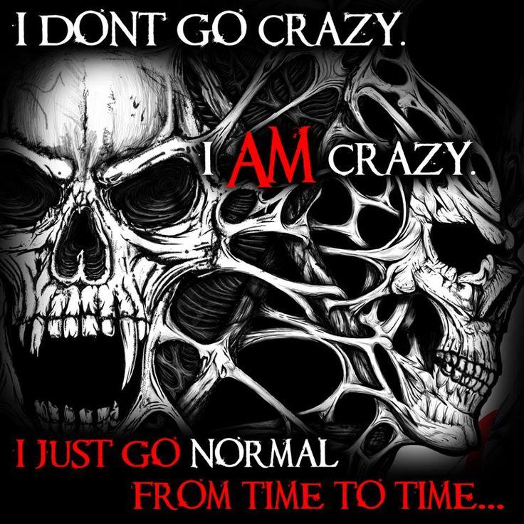 I AM crazy, just go normal to catch my next prey !