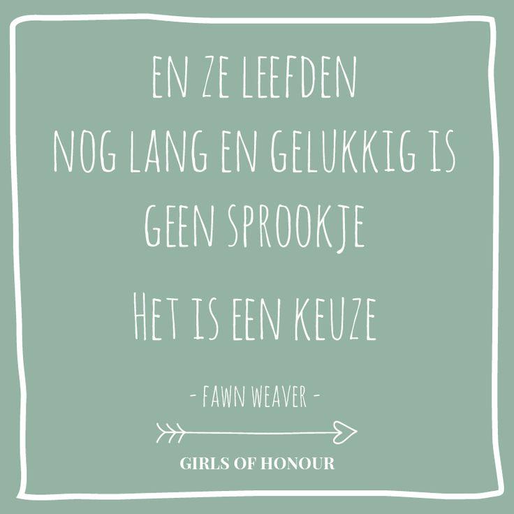 En ze leefden nog lang en gelukkig is geen sprookje. Het is een keuze. - Fawn Weaver // #quote // #liefde // #huwelijk // #trouwen // #tegeltjeswijsheid // Girls of honour