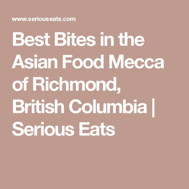Best Bites in the Asian Food Mecca of Richmond, British Columbia   Serious Eats