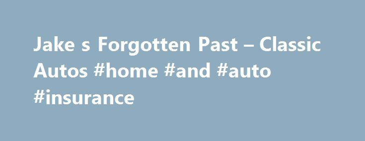 Jake s Forgotten Past – Classic Autos #home #and #auto #insurance http://autos.remmont.com/jake-s-forgotten-past-classic-autos-home-and-auto-insurance/  #classic autos for sale #The post Jake s Forgotten Past – Classic Autos #home #and #auto #insurance appeared first on Auto.