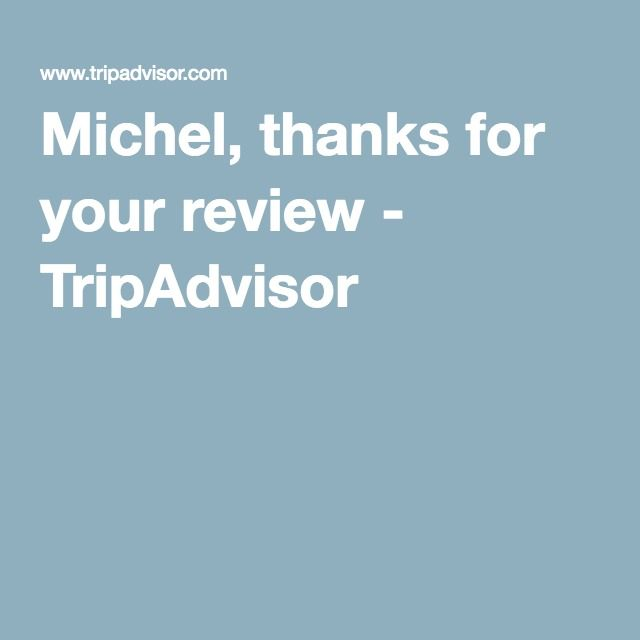 Michel, thanks for your review - TripAdvisor