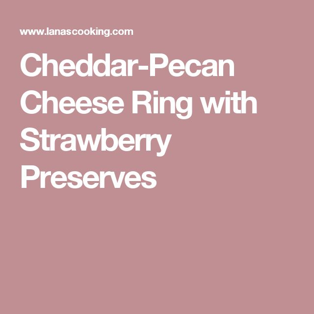 Cheddar-Pecan Cheese Ring with Strawberry Preserves